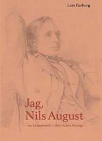 Jag, Nils August – en klassresenär i 1800-talets Sverige.