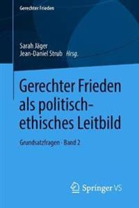 Gerechter Frieden ALS Politisch-Ethisches Leitbild: Grundsatzfragen - Band 2