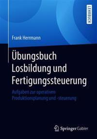 Übungsbuch Losbildung Und Fertigungssteuerung