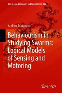Behaviourism in Studying Swarms: Logical Models of Sensing and Motoring