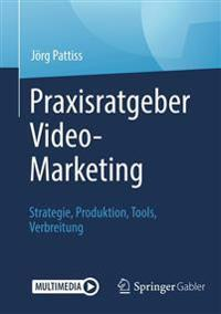 Praxisratgeber Video-Marketing: Strategie, Produktion, Tools, Verbreitung