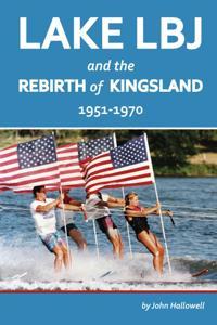 Lake LBJ and the Rebirth of Kingsland: 1951-1970
