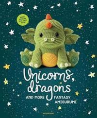 Unicorns  Dragons and More Fantasy Amigurumi - Amigurumipatterns Net - böcker (9789491643248)     Bokhandel