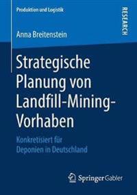 Strategische Planung von Landfill-Mining-Vorhaben : Konkretisiert für Deponien in Deutschland
