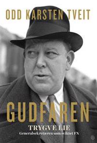 Gudfaren; Trygve Lie - generalsekretæren som sviktet FN - Odd Karsten Tveit | Inprintwriters.org