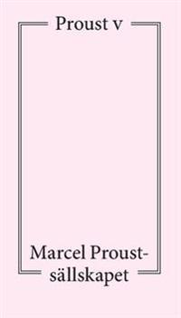 Proust V : föredrag och artiklar om Marcel Proust