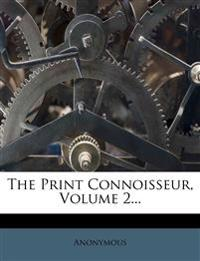 The Print Connoisseur, Volume 2...