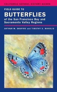 Field Guide to Butterflies of the San Francisco Bay and Sacramento Valley Regions