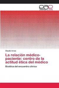La relación médico-paciente: centro de la actitud ética del médico