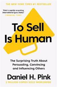 To sell is human - the surprising truth about persuading, convincing, and i