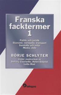 Franska facktermer 1 : Politik och juridik. Ekonomi, näringsliv, transport.