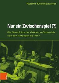 Nur Ein Zwischenspiel (?): Die Grunen in Osterreich Von Den Anfangen Bis 2017