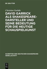 David Garrick ALS Shakespeare-Darsteller Und Seine Bedeutung F r Die Heutige Schauspielkunst