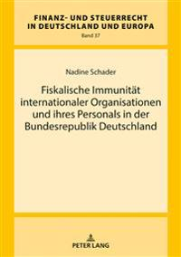 Fiskalische Immunitaet Internationaler Organisationen Und Ihres Personals in Der Bundesrepublik Deutschland