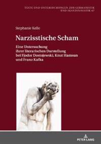 Narzisstische Scham: Eine Untersuchung Ihrer Literarischen Darstellung Bei Fjodor Dostojewski, Knut Hamsun Und Franz Kafka