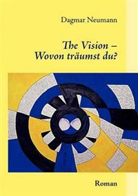 "The Vision "" Wovon Tr Umst Du?"