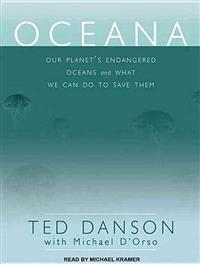 Oceana: Our Planet's Endangered Oceans and What We Can Do to Save Them