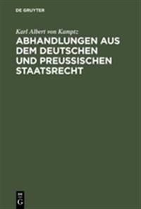 Abhandlungen Aus Dem Deutschen Und Preu ischen Staatsrecht