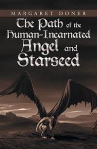 The Path of the Human-incarnated Angel and Starseed