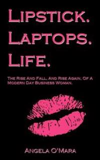 Lipstick. Laptops. Life.