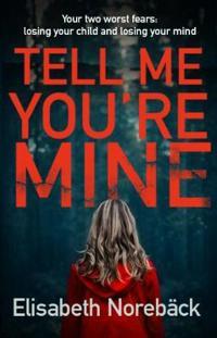 Tell me youre mine - the chilling international bestseller