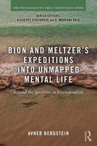 Bion and Meltzer's Expeditions into Unmapped Mental Life