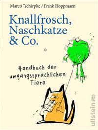 Naschkatze, Schnapsdrossel & Co.