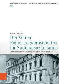 Die Kolner Regierungsprasidenten Im Nationalsozialismus: Zum Versagen Von Vertretern Einer Funktionselite