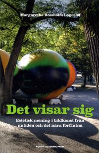 Det visar sig : Estetisk mening i bildkonst från nutiden och det nära förfl - Margaretha Rossholm Lagerlöf pdf epub