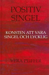 Positiv singel : konsten att vara singel och lycklig