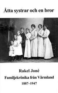 Åtta systrar och en bror : en familjekrönika från Värmland 1887-1947