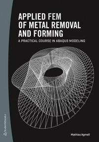 Applied FEM of metal removal and forming : a practical course in Abaqus modeling