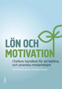Lön och motivation : chefens handbok för att belöna och utveckla medarbetare