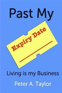 Past My Expiry Date: Living Is My Business
