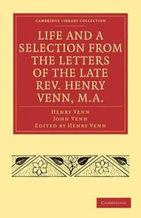 Life and a Selection from the Letters of the Late Rev. Henry Venn, M.a.