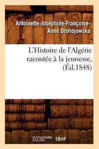 L'Histoire de l'Alg�rie Racont�e � La Jeunesse, (�d.1848)