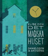 Elise och det magiska huset - Sara Danielsson pdf epub