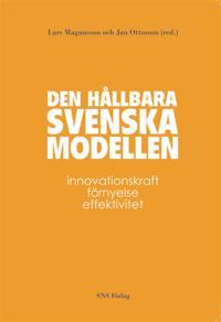 Den hållbara svenska modellen : Innovationskraft, förnyelse, effektivitet