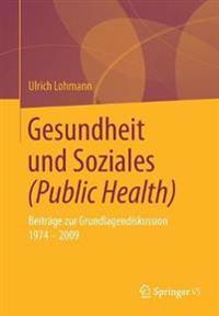 Gesundheit Und Soziales (Public Health): Beiträge Zur Grundlagendiskussion 1974 - 2009