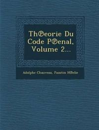 Th Eorie Du Code P Enal, Volume 2...