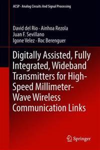Digitally Assisted Wideband Fully Integrated Transmitters for High-speed Millimeter-wave Wireless Communications Links