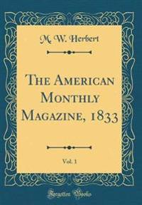 The American Monthly Magazine, 1833, Vol. 1 (Classic Reprint)