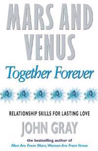Mars and venus together forever - relationship skills for lasting love