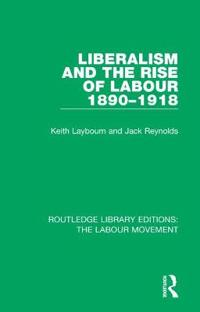 Liberalism and the Rise of Labour 1890-1918