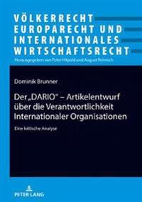 """Der """"dario"""" - Artikelentwurf Ueber Die Verantwortlichkeit Internationaler Organisationen: Eine Kritische Analyse"""