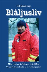 Blåljusliv : när det otänkbara inträffar - Göran Boströms femtio år av räddningstjänst