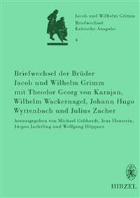Briefwechsel der Brüder Jacob und Wilhelm Grimm mit Theodor Georg von Karajan, Wilhelm Wackernagel, Johann Hugo Wyttenbach und Julius Zacher