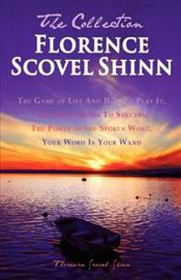 Florence Scovel Shinn - The Collection: The Game of Life and How to Play It, the Secret Door to Success, the Power of the Spoken Word, Your Word Is Yo