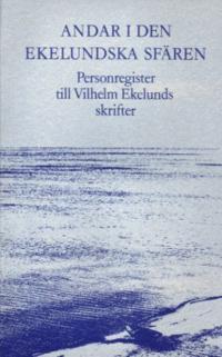 Andar i den ekelundska sfären : personregister till Vilhelm Ekelunds skrifter