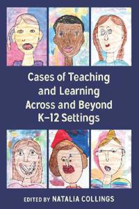 Cases of Teaching and Learning Across and Beyond K–12 Settings